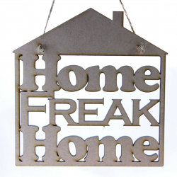 """Home Freak Home"" Hanger"
