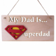 """My Dad Is Superdad"" Hanger"